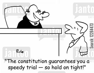 speedy trial cartoon humor: 'The Constitution guarantees you a speedy trial -- so hold on tight!'