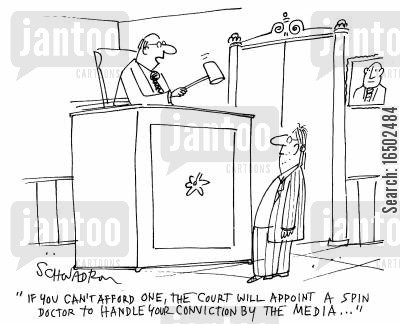 conviction by the media cartoon humor: 'If you can't afford one, the court will appoint a spin doctor to handle your conviction by the media...'