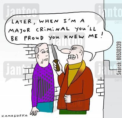 organised crime cartoon humor: 'Later, when I'm a major criminal you'll be proud you knew me!'