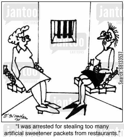 artificial sweetener cartoon humor:  'I was arrested for stealing too many artificial sweetener packets from restaurants.'