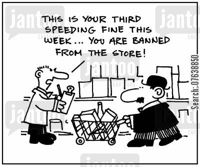 banned cartoon humor: 'This is your third speeding fine this week. You are banned from the store.'