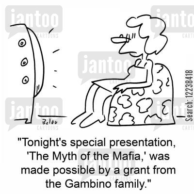 cosa cartoon humor: 'Tonight's special presentation, 'The Myth of the Mafia,' was made possible by a grant from the Gambino family.'