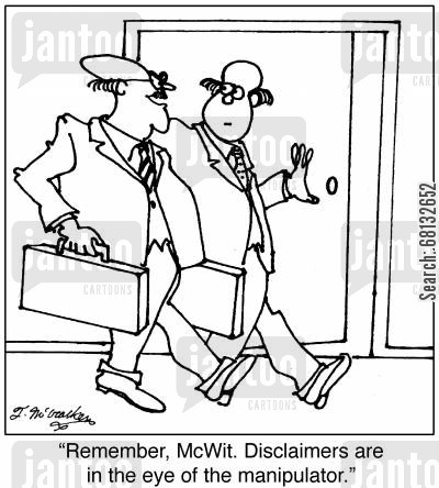 legal document cartoon humor: 'Remember, McWit. Disclaimers are in the eye of the manipulator.'
