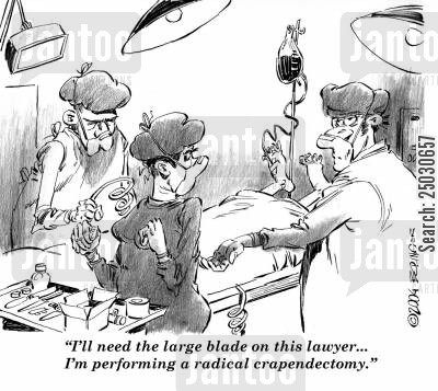 scalpel cartoon humor: 'I'll need the large blade on this lawyer...I'm performing a radical crapendectomy.'