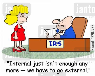 taxpayer cartoon humor: IRS, 'Internal just isn't enough any more -- we have to go EXternal.'