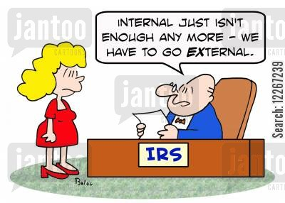 external cartoon humor: IRS, 'Internal just isn't enough any more -- we have to go EXternal.'