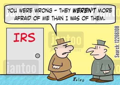 more cartoon humor: IRS, 'You were wrong -- they WEREN'T more afraid of me than I was of them.'