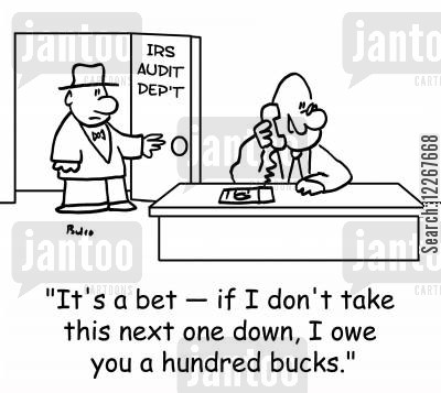 hm customs and revenue cartoon humor: IRS AUDIT DEPARTMENT, 'It's a bet -- if I don't take the next one down, I owe you a hundred bucks.'