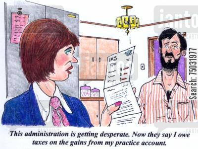deficit cartoon humor: 'This administration is getting desperate. Now they say I owe taxes on the gains from my practice account.'