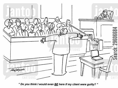 defense cartoon humor: 'Do you think I would even be here if my client were guilty?'