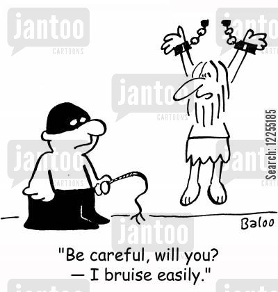 bruise easily cartoon humor: 'Be careful, will you? -- I bruise easily.'