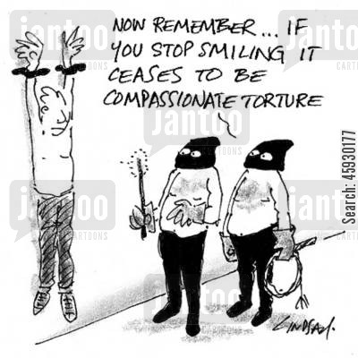 getting tortured cartoon humor: Now remember, if you stop smiling it ceases to be compassionate torture.