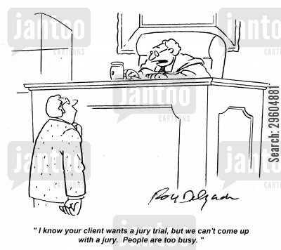busy cartoon humor: 'I know your client wants a jury trial, but we can't come up with a jury. People are too busy.'