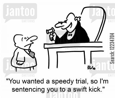speedy cartoon humor: 'You wanted a speedy trial, so I'm sentencing you to a swift kick.'