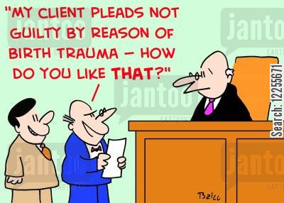 birth trauma cartoon humor: 'My client pleads not guilty by reason of birth trauma -- how do you like THAT?'