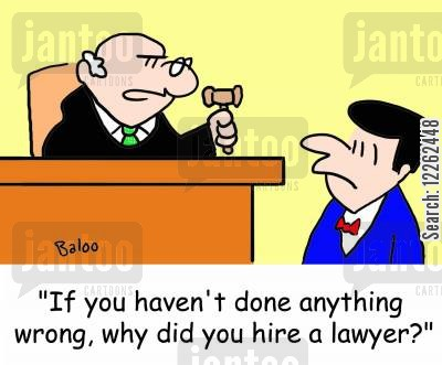 stand cartoon humor: 'If you haven't done anything wrong, why did you hire a lawyer?'