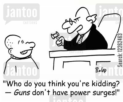 power surge cartoon humor: 'Who do you think you're kidding? -- Guns don't have power surges!'