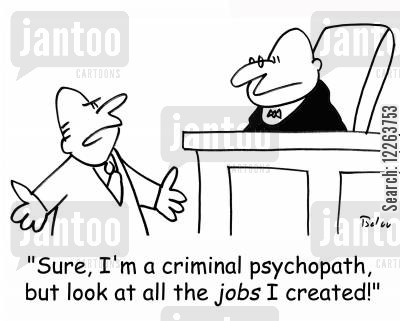 creating jobs cartoon humor: 'Sure, I'm a criminal psychopath, but look at all the JOBS I created!'