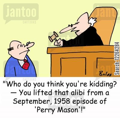 alibi cartoon humor: 'Who do you think you're kidding? -- You lifted that alibi from a September, 1958 episode of 'Perry Mason!'