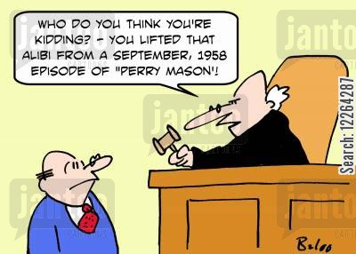 alibi cartoon humor: 'Who do you think you're kidding? -- You lifted that alibi from a September, 1958 episode of 'Perry Mason.!'