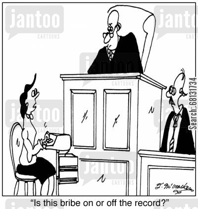 court record cartoon humor: 'Is this bribe on or off the record?'