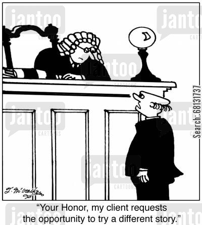 storty cartoon humor: 'Your Honor, my client requests the opportunity to try a different story.'