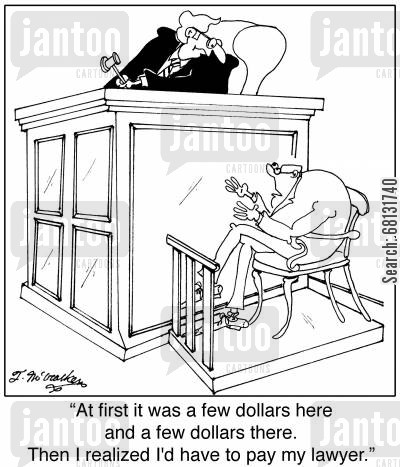 legal bill cartoon humor: 'At first it was a few dollars here and a few dollars there. Then I realized I'd have to pay my lawyer.'