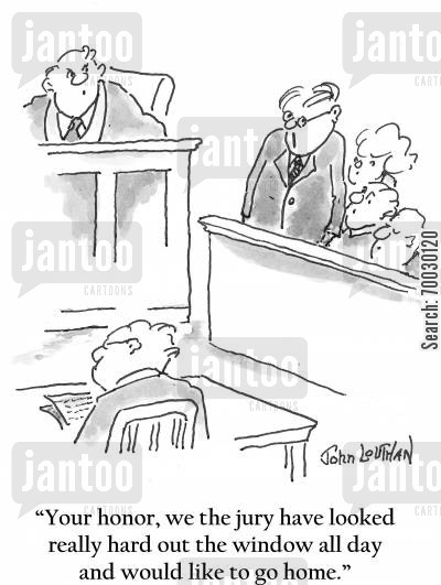 questionning cartoon humor: 'Your honor, we the jury have looked really hard out the window all day and would like to go home.'