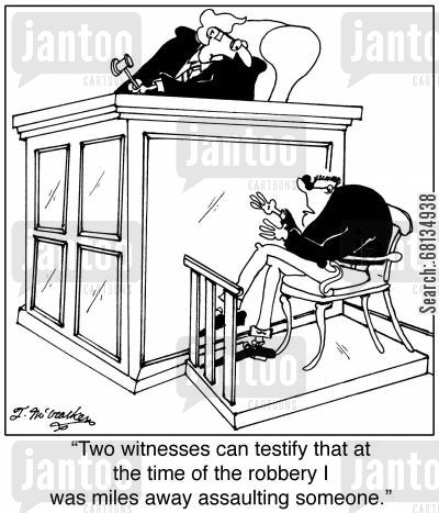 assaulting cartoon humor: 'Two witnesses can testify that at the time of the robbery I was miles away assaulting someone.'