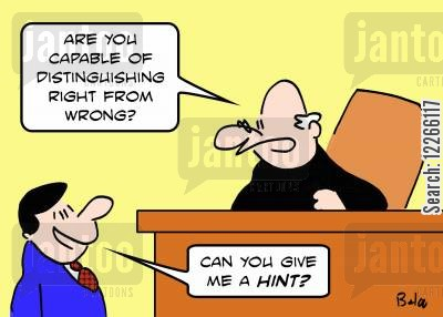 moral compass cartoon humor: 'Are you capable of distinguishing right from wrong?'