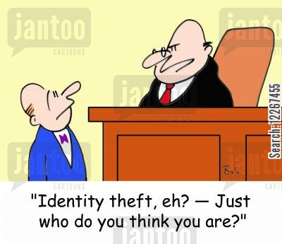 trial cartoon humor: 'Identity theft, eh? -- Just who do you think you are?'