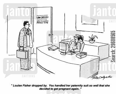 paternity cartoon humor: 'Louise Fisher dropped by. You handled her paternity suit so well that she decided to get pregnant again.'