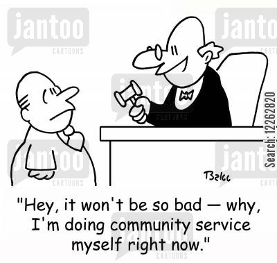 found guilty cartoon humor: 'Hey, it won't be so bad -- why I'm doing community service myself right now.'