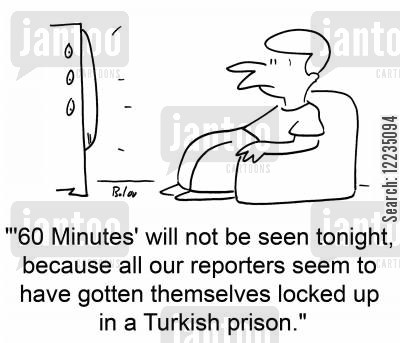 sixty minutes cartoon humor: ''60 Minutes' will not be seen tonight, because all our reporters seem to have gotten themselves locked up in a Turkish prison.'