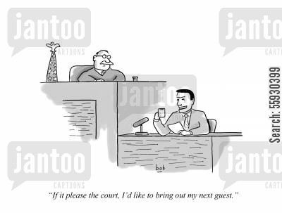 television host cartoon humor: Talk show host in court says to judge 'If it please the court, I'd like to bring out my next guest.'