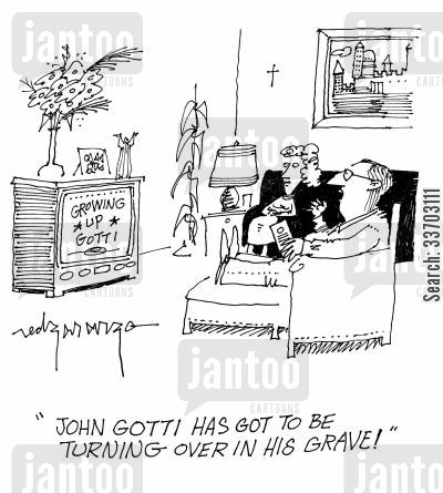 organized crimes cartoon humor: 'John Gotti has got to be turning over in his grave.'