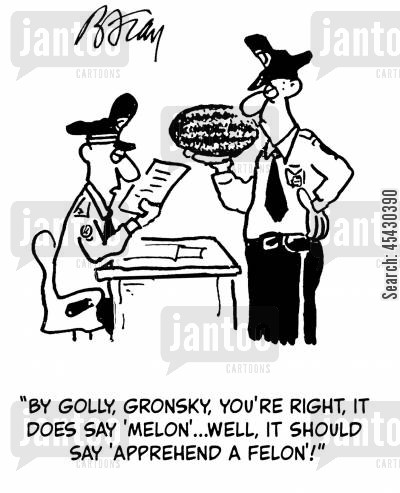 typos cartoon humor: 'By, golly, Gronsky, you're right, it does say 'melon'...well it should say 'apprehend a felon!'