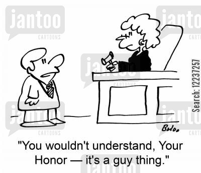 guy thing cartoon humor: 'You wouldn't understand, Your Honor -- it's a guy thing.'