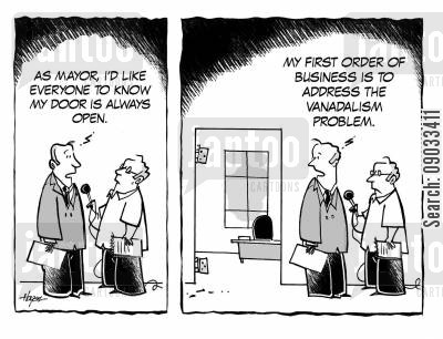 door always open cartoon humor: As mayor, I'd like everyone to know my door is always open. My first order of business is to address the vandalism problem.