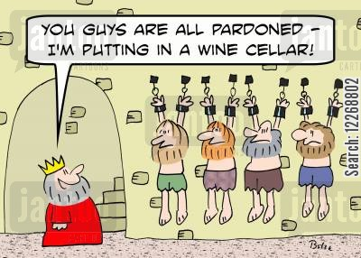 pardoned cartoon humor: 'You guys are all pardoned - I'm putting in a wine cellar.'