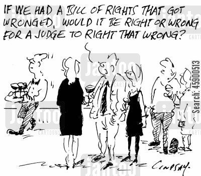 bill of rights cartoon humor: 'If we had a bill of rights that got wronged, would it be right or wrong for a judge to right that wrong?'