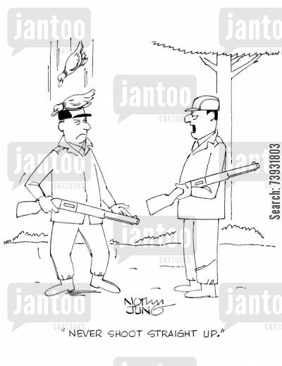 hunting rifle cartoon humor: 'Never shoot straight up.'