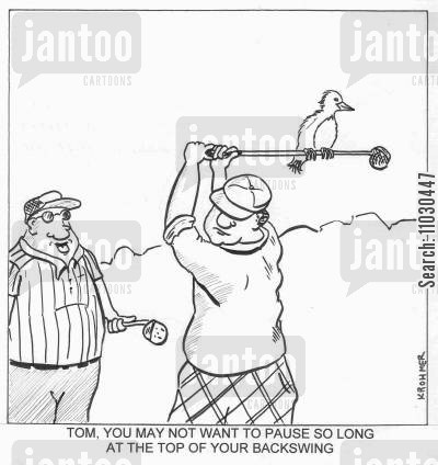 golf cart cartoon humor: Tom, you may not want to pause so long at the top of your swing.
