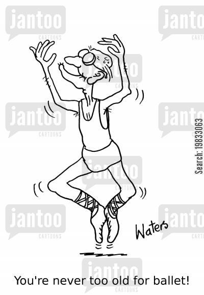 ballet cartoon humor: You're never too old for ballet!