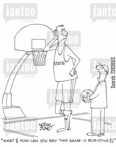 basketball fans cartoon humor: 'What? How can you say this game is bor-ring?!'