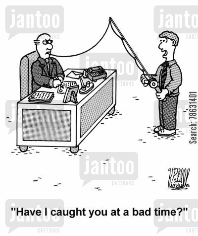 firm cartoon humor: 'Have I caught you at a bad time?' (fishing pole)