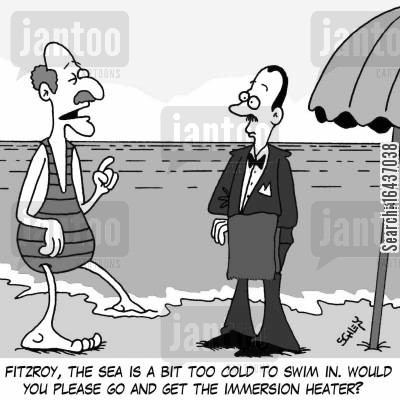 aristocrats cartoon humor: 'Fitzroy, the sea is a bit too cold to swim in. Would you please go and get the immersion heater?'