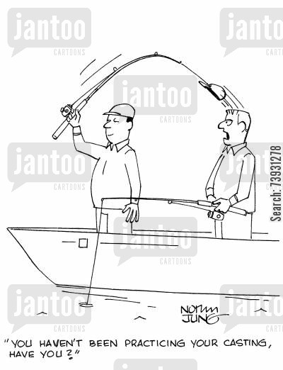 fishing expedition cartoon humor: 'You haven't been practicing your casting, have you?'