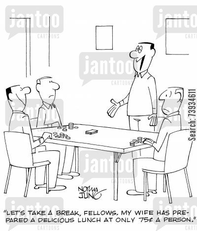 poker games cartoon humor: 'Let's take a break, fellows. My wife has prepared a delicious lunch at only 75 cents a person.'