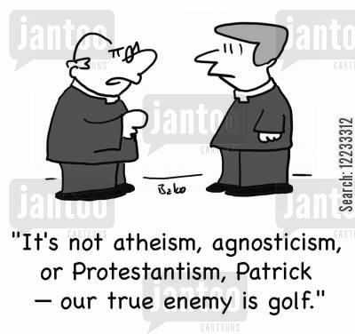 protestantism cartoon humor: 'It's not atheism, agnosticism, or Protestantism, Patrick -- our true enemy is golf.'